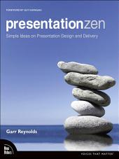 Presentation Zen: Simple Ideas on Presentation Design and Delivery, Enhanced Edition