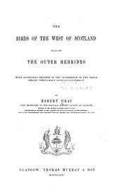 The Birds of the West of Scotland, Including the Outer Hebrides: With Occasional Records of the Occurrence of the Rarer Species Throughout Scotland Generally