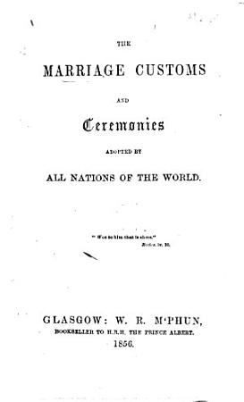 The Marriage Customs and Ceremonies Adopted by All Nations of the World PDF
