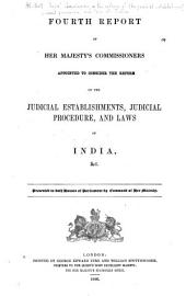 Report of Her Majesty's commissioners appointed to consider the reform of the judicial establishment, judicial procedure, and laws of India, &c: Volume 4