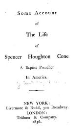 Some Account of the Life of Spencer Houghton Cone: A Baptist Preacher in America