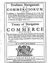 Tractatus Navigationis et Commerciorum inter Serenissimam ... Principem Annam, ... et Serenissimum ... Principem Ludovicum XIV. ... conclusus Trajecti ad Rhenum die 31 Martiis/11 Aprilis anno 1713.-Treaty of Navigation and Commerce, etc. Lat. and Eng