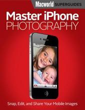 Master iPhone Photography (Macworld Superguides)