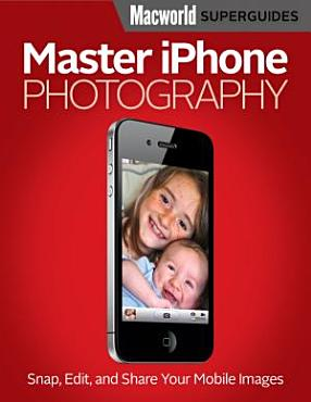 Master iPhone Photography  Macworld Superguides  PDF