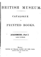 Catalogue of Printed Books: Academies, Etc, Part 1
