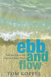 Ebb and Flow: Tides and Life on Our Once and Future Planet
