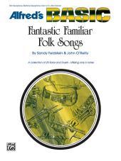 Fantastic Familiar Folk Songs: For Alto Saxophone, Baritone Saxophone, E-flat Horn or Alto Clarinet
