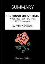 SUMMARY - The Hidden Life of Trees : What They Feel, How They Communicate by Peter Wohlleben