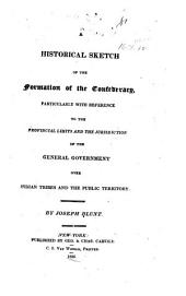 A Historical Sketch of the Formation of the Confederacy: Particularly with Reference to the Provincial Limits and the Jurisdiction of the General Government Over Indian Tribes and the Public Territory