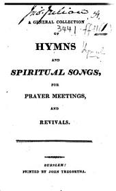 A General Collection of Hymns and Spiritual Songs, for prayer meetings, and revivals. [Compiled by Hugh Bourne.]
