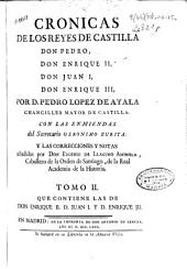 Cronicas de los Reyes de Castilla Don Pedro, Don Enrique II, Don Juan I, Don Enrique III: que contiene las de Don Enrique II, D. Juan I y D. Enrique III