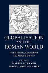 Globalisation and the Roman World: World History, Connectivity and Material Culture