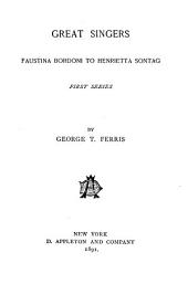 Great Singers: Faustina Bordoni to Henrietta Sontag. First series