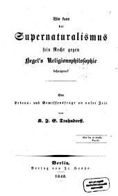 Wie kann der Supernaturalismus sein Recht gegen Hegel's Religionsphilosophie behaupten?