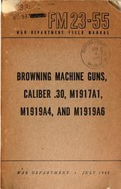Browning Machine Guns, Caliber .30, M1917A1, M1919A4, and M1919A6