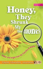 Honey, They Shrunk My Hormones: Humor and Insight from the Trenches of Midlife