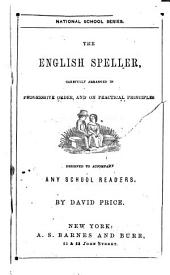 The English Speller: Carefully Arranged in Progressive Order, and on Practical Principles; Designed to Accompany Any School Reader
