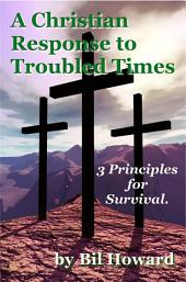 A Christian Response to Troubled Times: 3 Principles for Survival