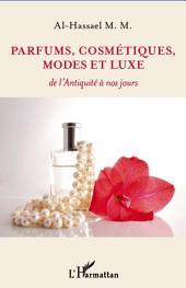 Parfums, cosmétiques, modes et luxe: De l'Antiquité à nos jours