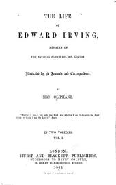 The Life of Edward Irving, Minister of the National Scotch Church, London: Illustrated by His Journals and Correspondence, Volume 1