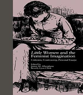 LITTLE WOMEN and THE FEMINIST IMAGINATION Book