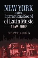 New York and the International Sound of Latin Music  1940 1990 PDF
