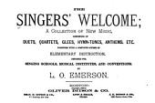 The Singers' Welcome: A Collection of New Music : Consisting of Duets, Quartets, Glees, Hymn-tunes, Anthems, Etc. : Together with a Complete Course of Elementary Instruction Designed for Singing Schools, Musical Institutes and Conventions