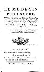 Le médecin philosophe: ouvrage utile à tout citoyen, dans lequel on trouve une nouvelle manière de guérir, puisée dans les affections de l'ame, et la gymnastique