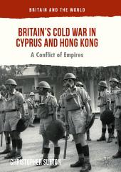 Britain's Cold War in Cyprus and Hong Kong: A Conflict of Empires