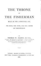 The Throne of the Fisherman Built by the Carpenter's Son, the Root, the Bond, and the Crown of Christendom