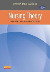 Nursing Theory - E-Book: Utilization & Application, Edition 5