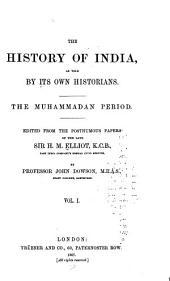 The History of India: As Told by Its Own Historians. The Muhammadan Period, Volume 1