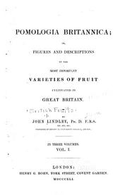Pomologia Britannica: Or, Figures and Descriptions of the Most Important Varieties of Fruit Cultivated in Great Britain, Volume 1