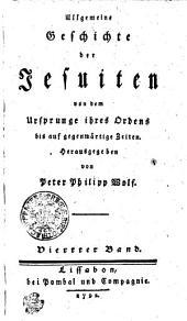 Allgemeine Geschichte der Jesuiten von dem Ursprunge ihres Ordens bis auf gegenwärtige Zeiten: Viertter [sic!] Band, Band 4