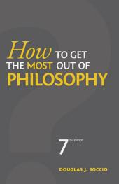How to Get the Most Out of Philosophy: Edition 7