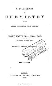 A Dictionary of Chemistry and the Allied Branches of Other Sciences ...