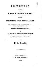 De wetten op het Lager Onderwijs in het Koningrijk der Nederlanden, geschiedkundig beschouwd als een eigendom der Noord-Nederlanders, en de geest en strekking dier wetten opvoedingkundig verdedigd