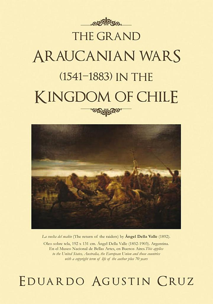 THE GRAND ARAUCANIAN WARS (15411883) in the KINGDOM of CHILE