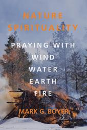 Nature Spirituality: Praying with Wind, Water, Earth, Fire
