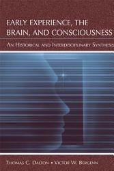Early Experience  the Brain  and Consciousness PDF