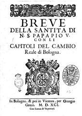 Breue della santita di N.S. papa Pio 5. Con li capitoli del cambio reale di Bologna