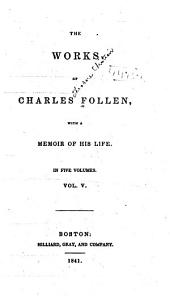 The Works of Charles Follen: Miscellaneous writings: On the future state of man. History. Inaugural discourse. Funeral oration on Gaspar Spurzheim. Address on slavery. Franklin lecture. Religion and the church. Peace and war