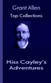 Miss Cayley's Adventures: Grant Allen's Top Collection