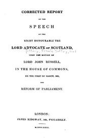 Corrected Report of the Speech of the Right Honourable the Lord Advocate of Scotland Upon the Motion of Lord John Russell