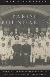 Parish Boundaries: The Catholic Encounter with Race in the Twentieth-Century Urban North