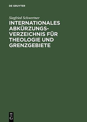 Internationales Abk  rzungsverzeichnis f  r Theologie und Grenzgebiete PDF