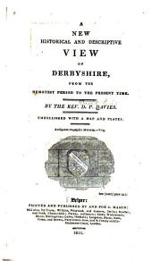 A New Historical and Descriptive View of Derbyshire: From the Remotest Period to the Present Time, Volume 1