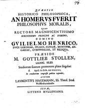 Quaestio hist. philos. An Homerus fuerit philosophus moralis