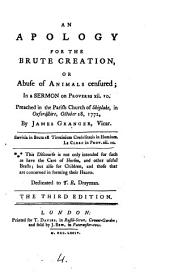An Apology for the Brute Creation, Or Abuse of Animals Censured; in a Sermon on Proverbs Xii. 10. Preached in the Parish Church of Shiplake, in Oxfordshire, October 18, 1772, by James Granger, ...