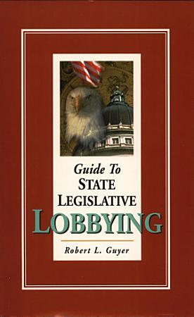 Guide to State Legislative Lobbying 3rd ed  PDF